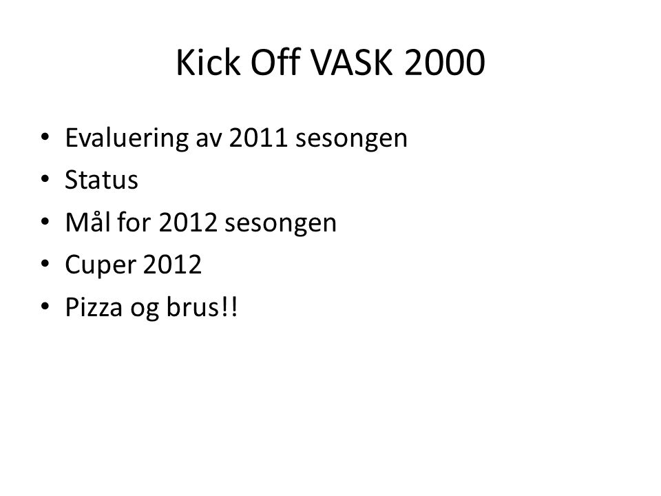 Kick Off VASK 2000 Evaluering av 2011 sesongen Status Mål for 2012 sesongen Cuper 2012 Pizza og brus!!