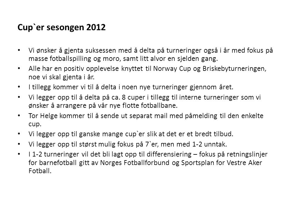Cup`er sesongen 2012 Vi ønsker å gjenta suksessen med å delta på turneringer også i år med fokus på masse fotballspilling og moro, samt litt alvor en sjelden gang.