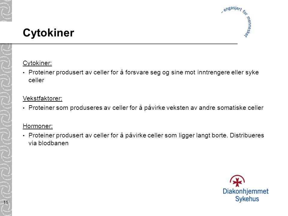 11 Cytokiner Cytokiner: Proteiner produsert av celler for å forsvare seg og sine mot inntrengere eller syke celler Vekstfaktorer: Proteiner som produs