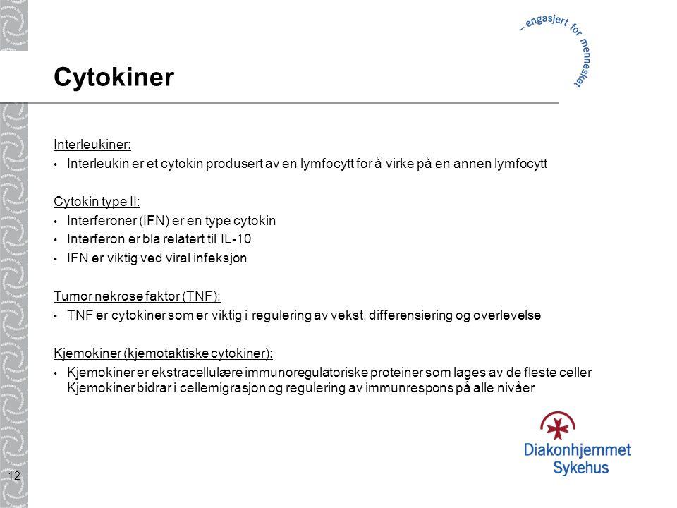 12 Cytokiner Interleukiner: Interleukin er et cytokin produsert av en lymfocytt for å virke på en annen lymfocytt Cytokin type II: Interferoner (IFN)