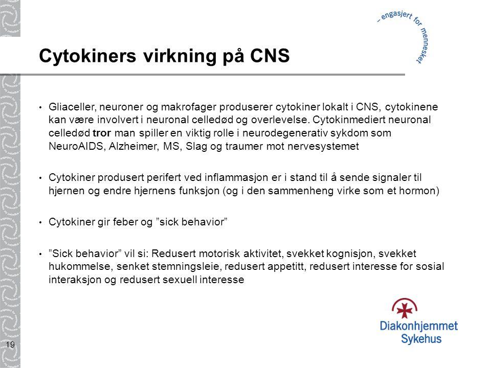 19 Cytokiners virkning på CNS Gliaceller, neuroner og makrofager produserer cytokiner lokalt i CNS, cytokinene kan være involvert i neuronal celledød og overlevelse.
