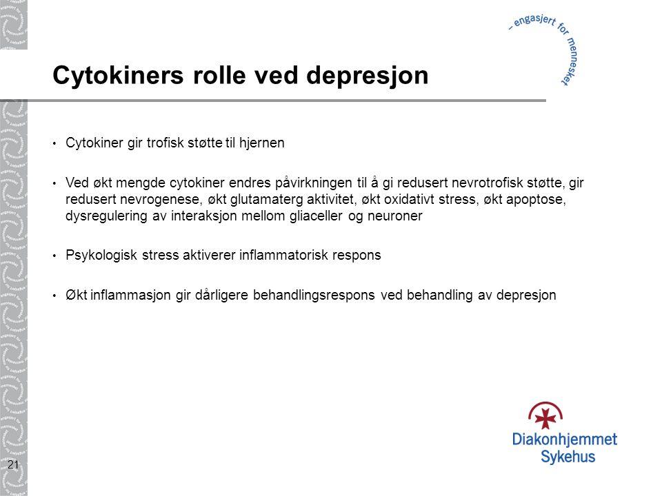 21 Cytokiners rolle ved depresjon Cytokiner gir trofisk støtte til hjernen Ved økt mengde cytokiner endres påvirkningen til å gi redusert nevrotrofisk
