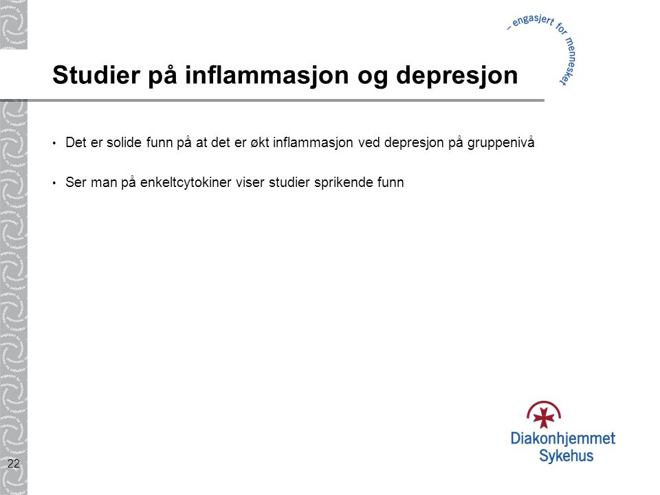 22 Studier på inflammasjon og depresjon Det er solide funn på at det er økt inflammasjon ved depresjon på gruppenivå Ser man på enkeltcytokiner viser studier sprikende funn