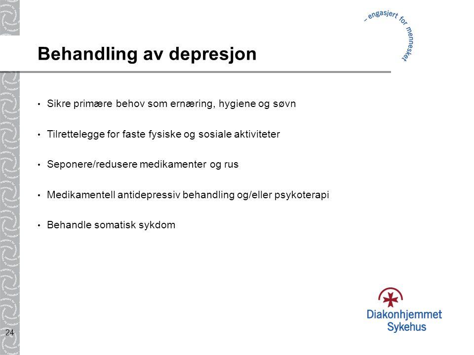 24 Behandling av depresjon Sikre primære behov som ernæring, hygiene og søvn Tilrettelegge for faste fysiske og sosiale aktiviteter Seponere/redusere medikamenter og rus Medikamentell antidepressiv behandling og/eller psykoterapi Behandle somatisk sykdom