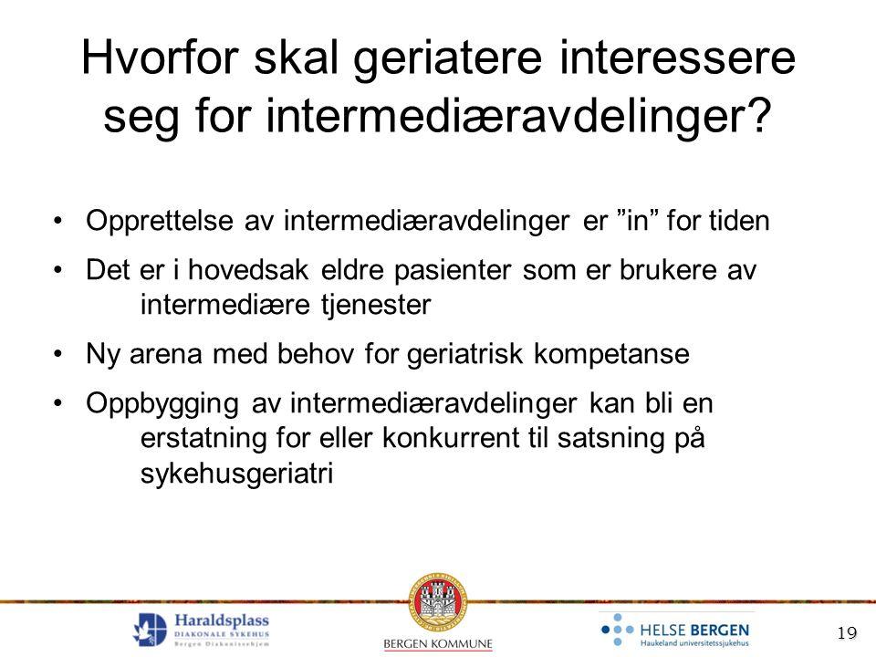 """19 Hvorfor skal geriatere interessere seg for intermediæravdelinger? Opprettelse av intermediæravdelinger er """"in"""" for tiden Det er i hovedsak eldre pa"""