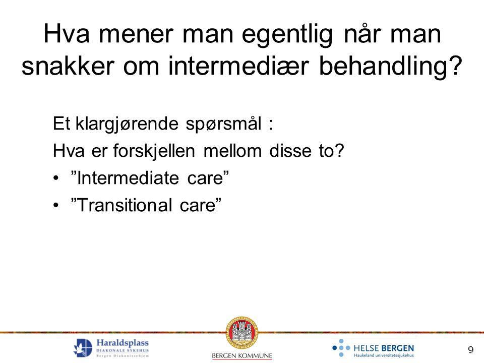 """9 Hva mener man egentlig når man snakker om intermediær behandling? Et klargjørende spørsmål : Hva er forskjellen mellom disse to? """"Intermediate care"""""""