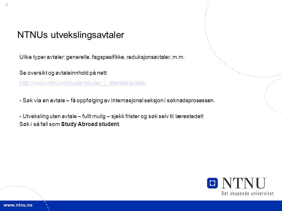 4 NTNUs utvekslingsavtaler Ulike typer avtaler: generelle, fagspesifikke, reduksjonsavtaler, m.m. Se oversikt og avtaleinnhold på nett: http://www.ntn