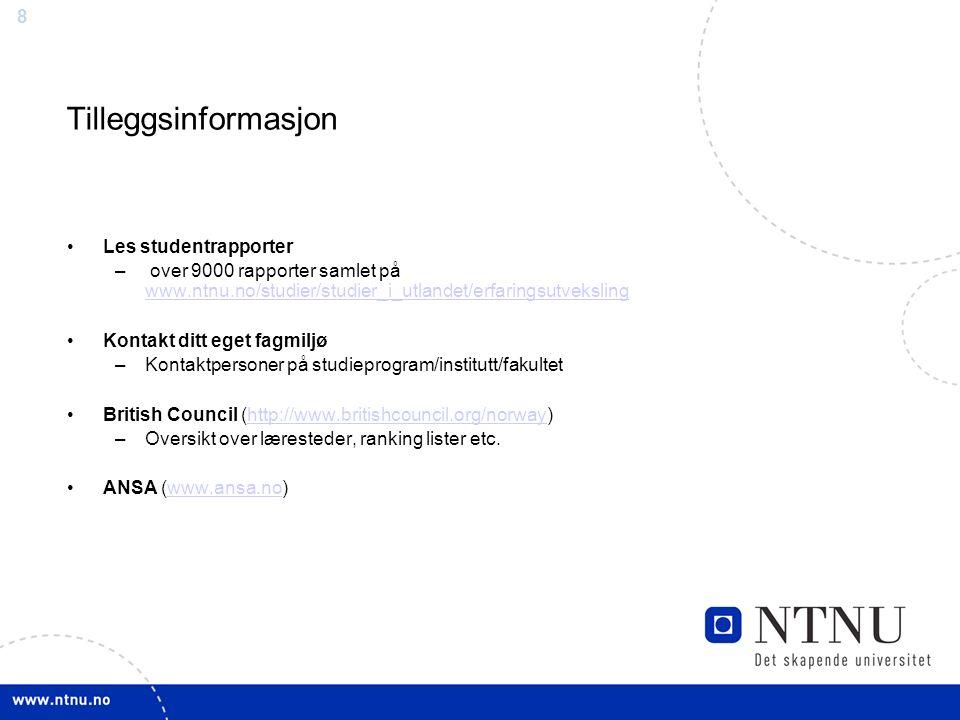 8 Tilleggsinformasjon Les studentrapporter – over 9000 rapporter samlet på www.ntnu.no/studier/studier_i_utlandet/erfaringsutveksling www.ntnu.no/stud