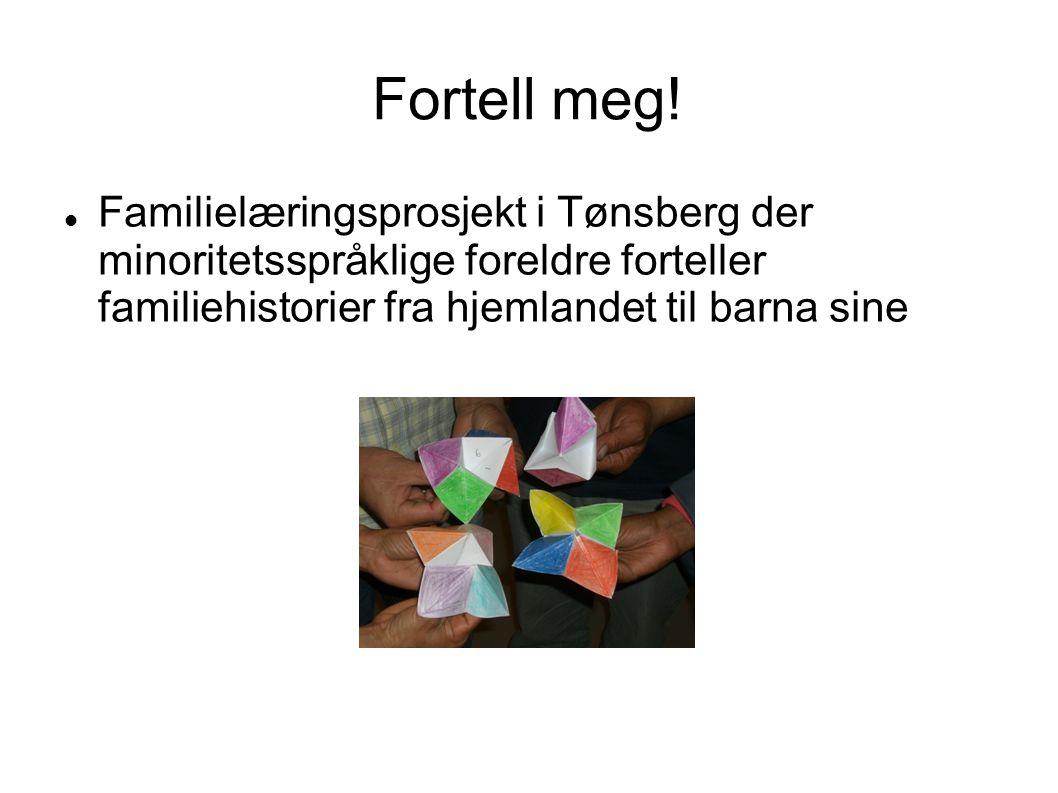 Fortell meg! Familielæringsprosjekt i Tønsberg der minoritetsspråklige foreldre forteller familiehistorier fra hjemlandet til barna sine