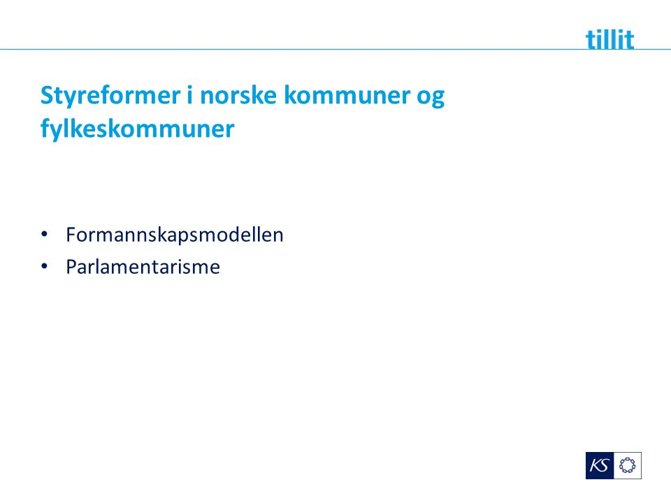 Styreformer i norske kommuner og fylkeskommuner Formannskapsmodellen Parlamentarisme