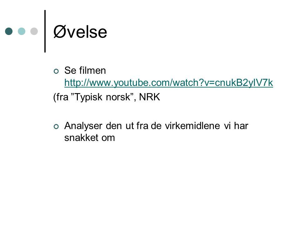Øvelse Se filmen http://www.youtube.com/watch v=cnukB2yIV7k http://www.youtube.com/watch v=cnukB2yIV7k (fra Typisk norsk , NRK Analyser den ut fra de virkemidlene vi har snakket om
