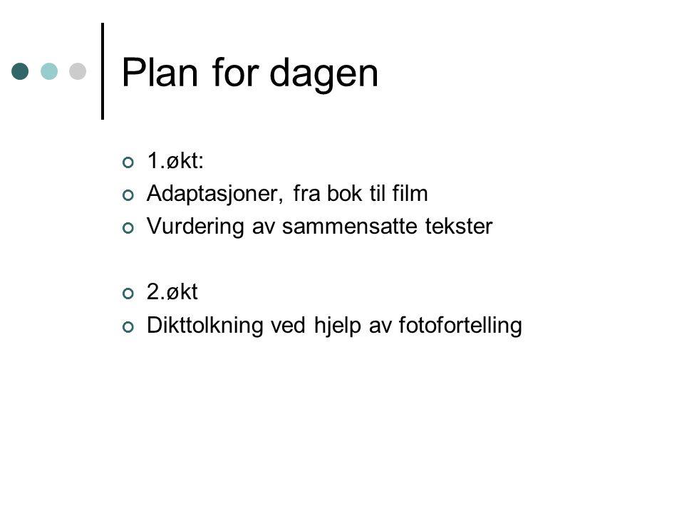 Plan for dagen 1.økt: Adaptasjoner, fra bok til film Vurdering av sammensatte tekster 2.økt Dikttolkning ved hjelp av fotofortelling