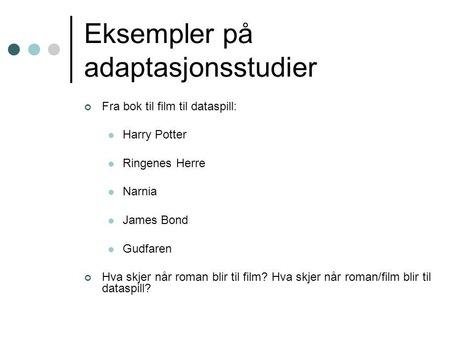 Eksempler på adaptasjonsstudier Fra bok til film til dataspill: Harry Potter Ringenes Herre Narnia James Bond Gudfaren Hva skjer når roman blir til film.