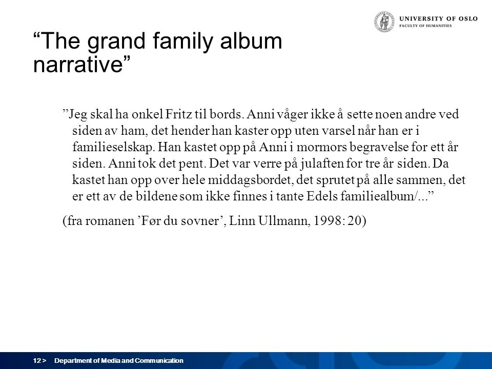 "12 > Department of Media and Communication ""The grand family album narrative"" ""Jeg skal ha onkel Fritz til bords. Anni våger ikke å sette noen andre v"