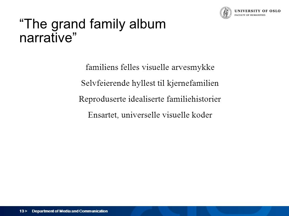 "13 > Department of Media and Communication ""The grand family album narrative"" familiens felles visuelle arvesmykke Selvfeierende hyllest til kjernefam"