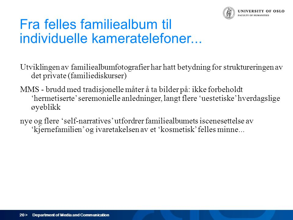 20 > Department of Media and Communication Fra felles familiealbum til individuelle kameratelefoner...