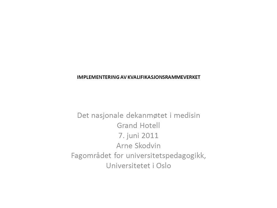 IMPLEMENTERING AV KVALIFIKASJONSRAMMEVERKET Det nasjonale dekanmøtet i medisin Grand Hotell 7.