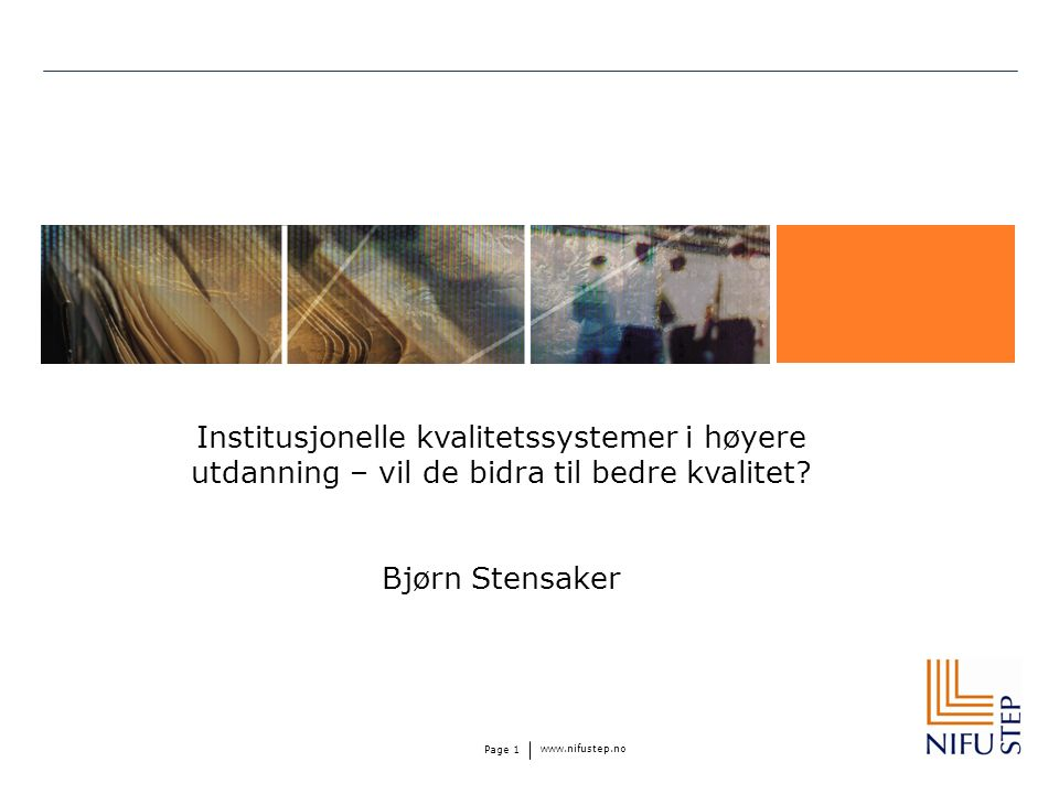 www.nifustep.no Page 1 Institusjonelle kvalitetssystemer i høyere utdanning – vil de bidra til bedre kvalitet.