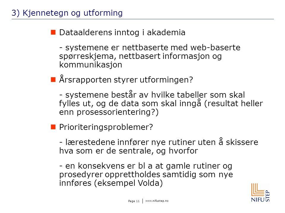 www.nifustep.no Page 11 3) Kjennetegn og utforming Dataalderens inntog i akademia - systemene er nettbaserte med web-baserte spørreskjema, nettbasert informasjon og kommunikasjon Årsrapporten styrer utformingen.
