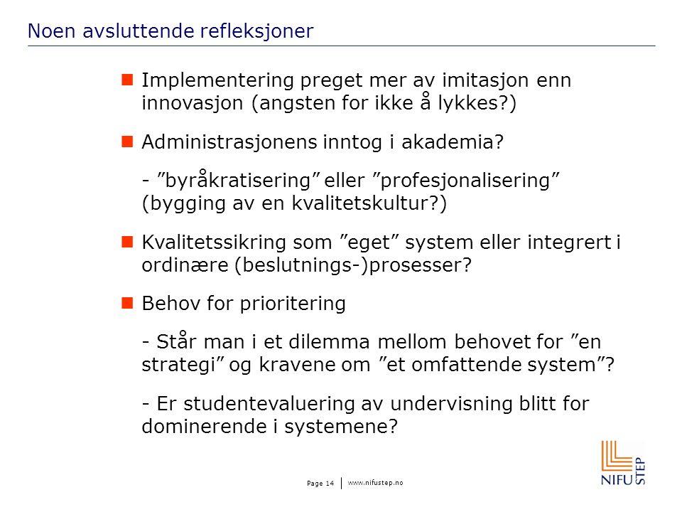 www.nifustep.no Page 14 Noen avsluttende refleksjoner Implementering preget mer av imitasjon enn innovasjon (angsten for ikke å lykkes ) Administrasjonens inntog i akademia.