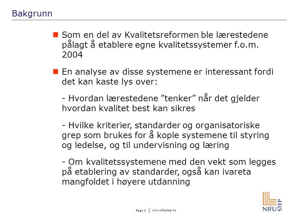 www.nifustep.no Page 3 Juridisk/formelt grunnlag for kvalitetssystemene Pålegg om etablering i Lov om høyere utdanning Egen forskrift om slike K-systemer utformet fra departementet – hovedpunkter: - K-systemet skal sikre kontinuerlige forbedringer (kultur) - Omfatte alle prosesser som har betydning for studiekvaliteten (!) - NOKUT skal evaluere systemene hvert 6 år, og angi om systemene er tilfredsstillende - Negativ sanksjon i mangel av godkjent stempel: Tilbaketrekking av rett til å søke akkreditering/etablere nye studier