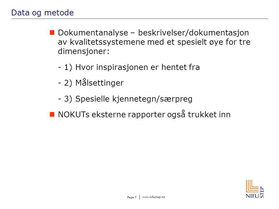 www.nifustep.no Page 7 Data og metode Dokumentanalyse – beskrivelser/dokumentasjon av kvalitetssystemene med et spesielt øye for tre dimensjoner: - 1) Hvor inspirasjonen er hentet fra - 2) Målsettinger - 3) Spesielle kjennetegn/særpreg NOKUTs eksterne rapporter også trukket inn
