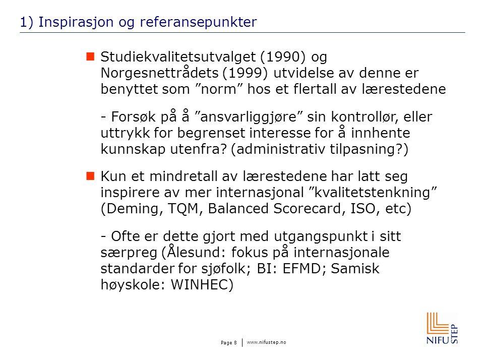 www.nifustep.no Page 8 1) Inspirasjon og referansepunkter Studiekvalitetsutvalget (1990) og Norgesnettrådets (1999) utvidelse av denne er benyttet som norm hos et flertall av lærestedene - Forsøk på å ansvarliggjøre sin kontrollør, eller uttrykk for begrenset interesse for å innhente kunnskap utenfra.