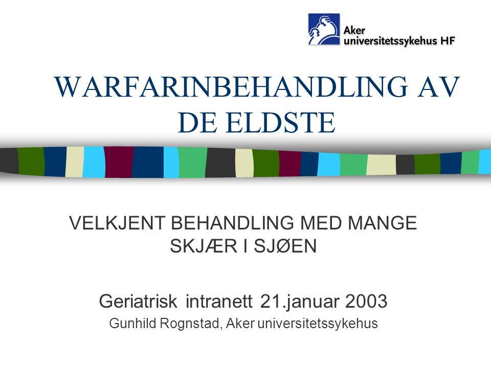 WARFARINBEHANDLING AV DE ELDSTE VELKJENT BEHANDLING MED MANGE SKJÆR I SJØEN Geriatrisk intranett 21.januar 2003 Gunhild Rognstad, Aker universitetssyk