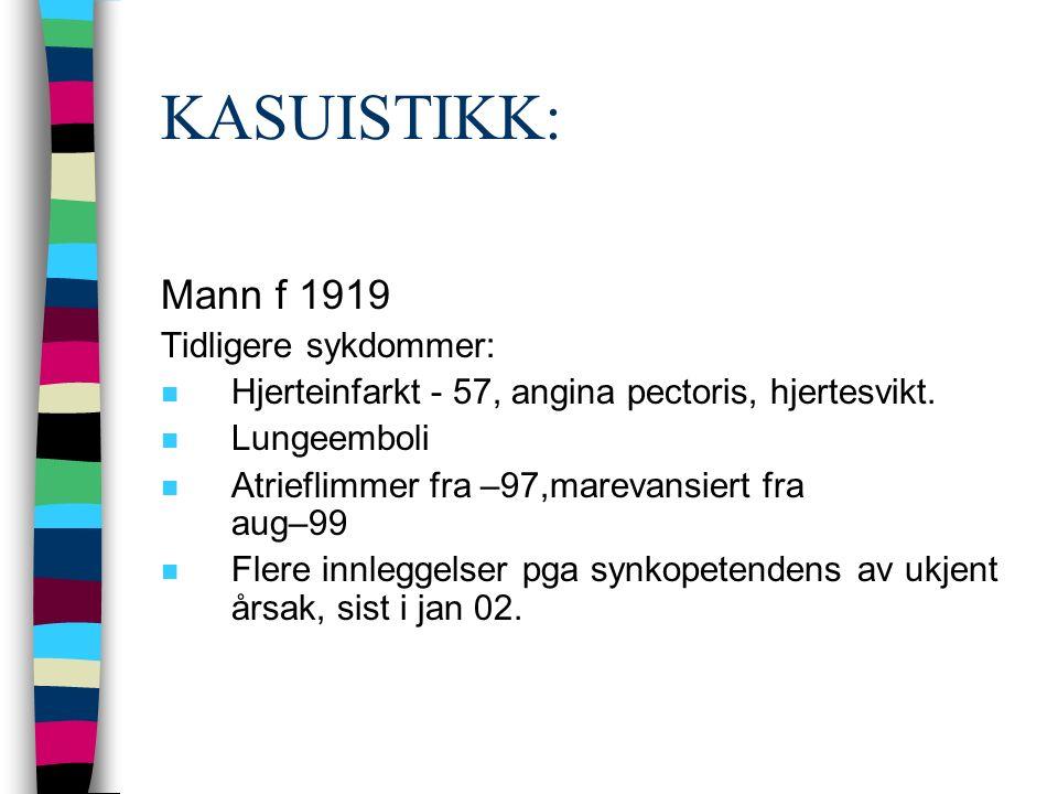 KASUISTIKK: Mann f 1919 Tidligere sykdommer: n Hjerteinfarkt - 57, angina pectoris, hjertesvikt. n Lungeemboli n Atrieflimmer fra –97,marevansiert fra