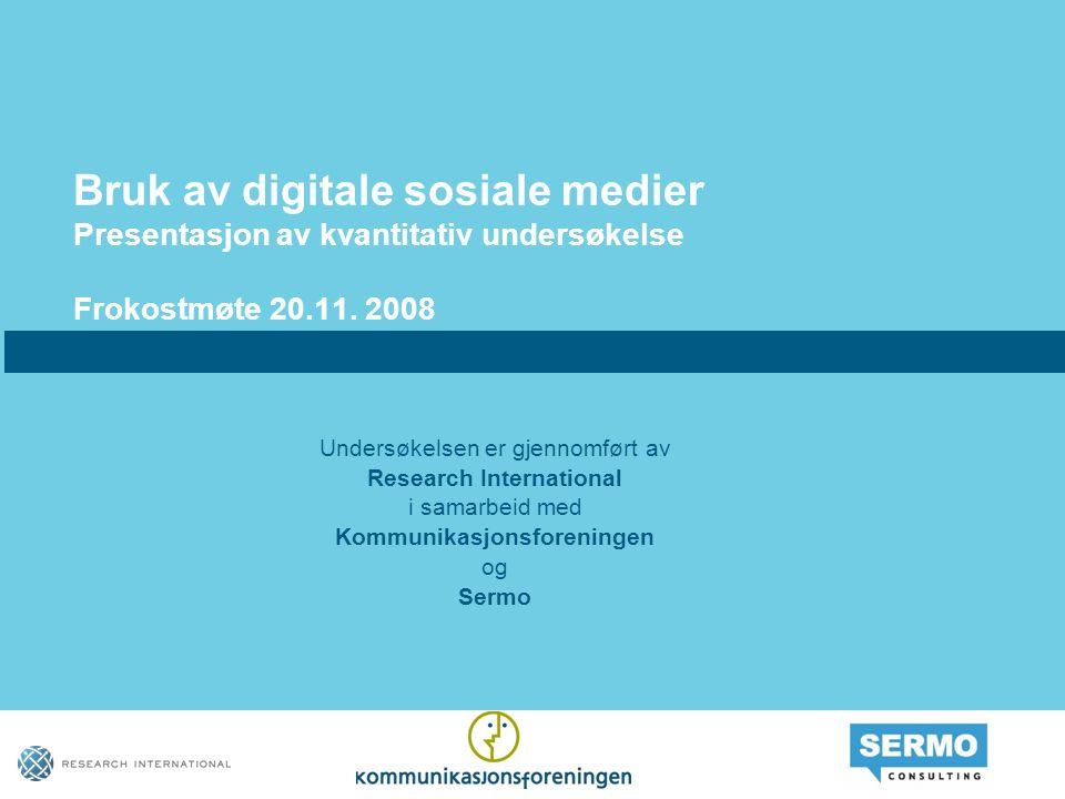 Bruk av digitale sosiale medier Presentasjon av kvantitativ undersøkelse Frokostmøte 20.11. 2008 Undersøkelsen er gjennomført av Research Internationa