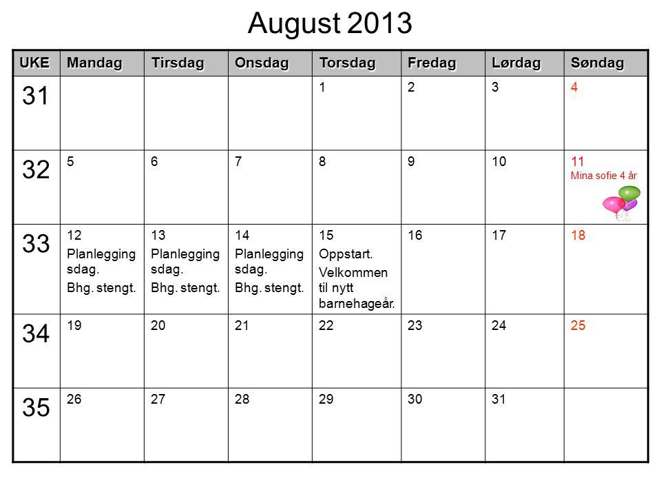 August 2013UKEMandagTirsdagOnsdagTorsdagFredagLørdagSøndag 31 1234 32 567891011 Mina sofie 4 år 33 12 Planlegging sdag.