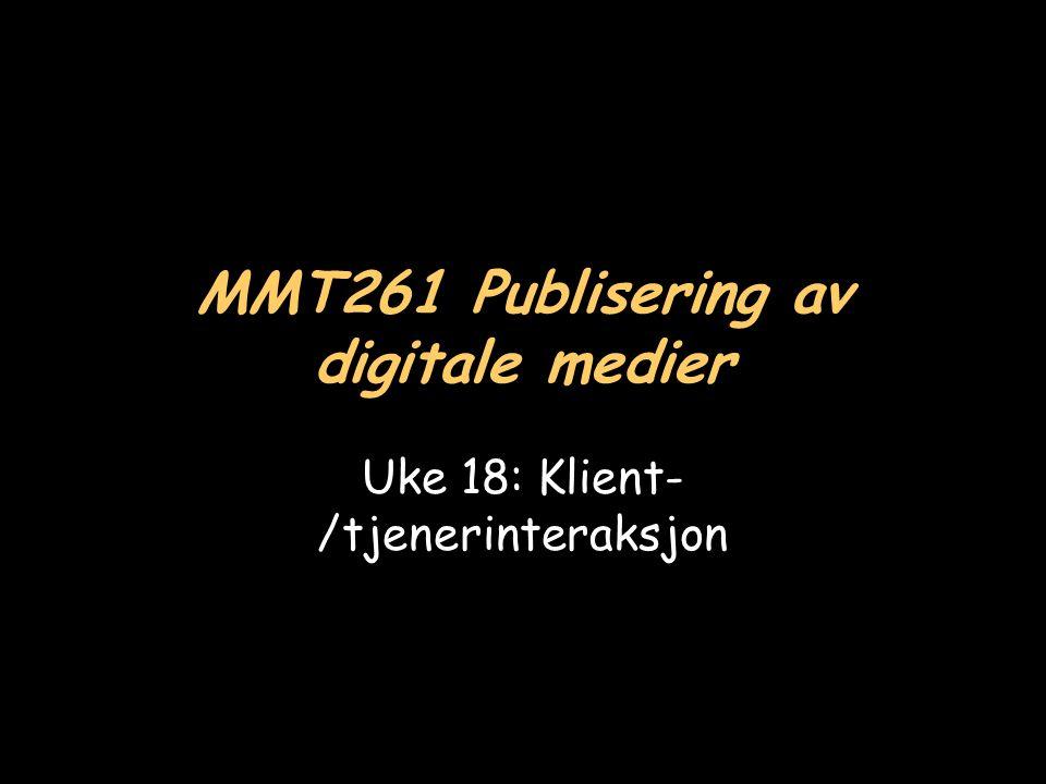 MMT261 Publisering av digitale medier Uke 18: Klient- /tjenerinteraksjon