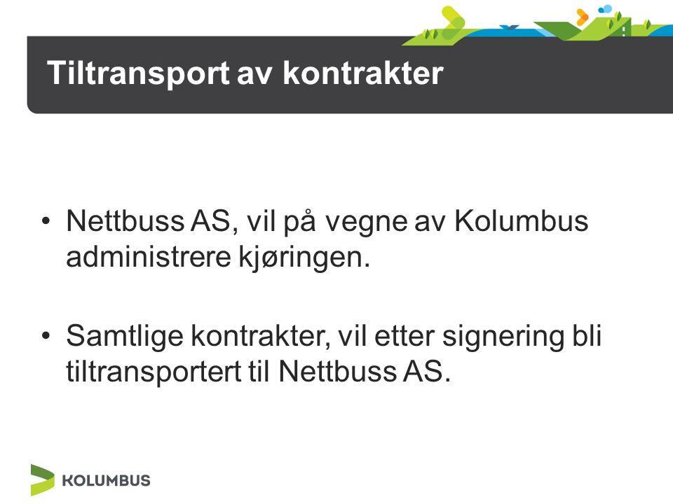 Mottak/utførelse av oppdrag Skolene bestiller hos Nettbuss Nettbuss bestiller tur hos valgte transportør Transportør sender månedlig faktura til Nettbuss Nettbuss betaler transportøren for utført oppdrag Nettbuss fakturerer Kolumbus i etterkant