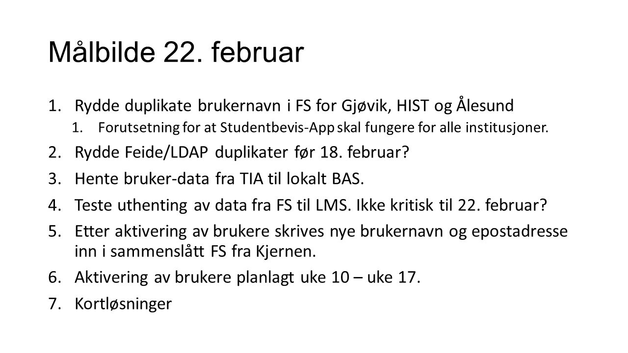 Målbilde 22. februar 1.Rydde duplikate brukernavn i FS for Gjøvik, HIST og Ålesund 1.Forutsetning for at Studentbevis-App skal fungere for alle instit