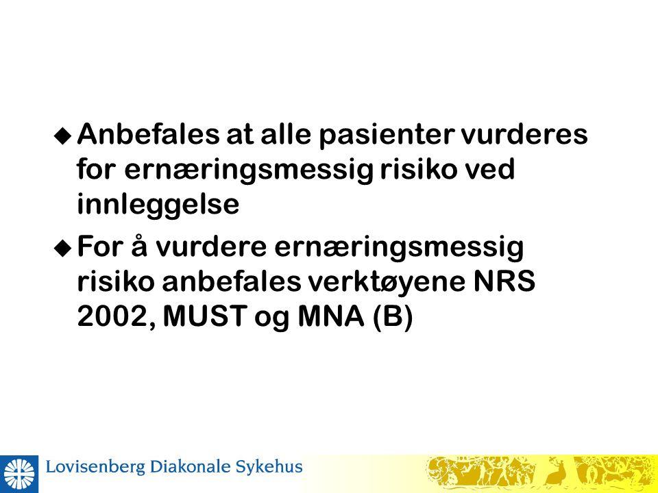  Anbefales at alle pasienter vurderes for ernæringsmessig risiko ved innleggelse  For å vurdere ernæringsmessig risiko anbefales verktøyene NRS 2002, MUST og MNA (B)