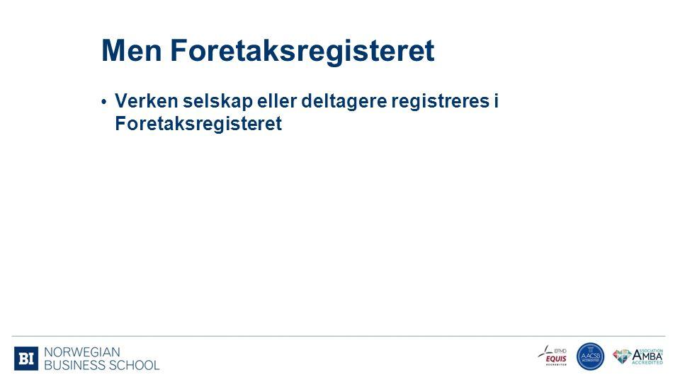 Men Foretaksregisteret Verken selskap eller deltagere registreres i Foretaksregisteret 109
