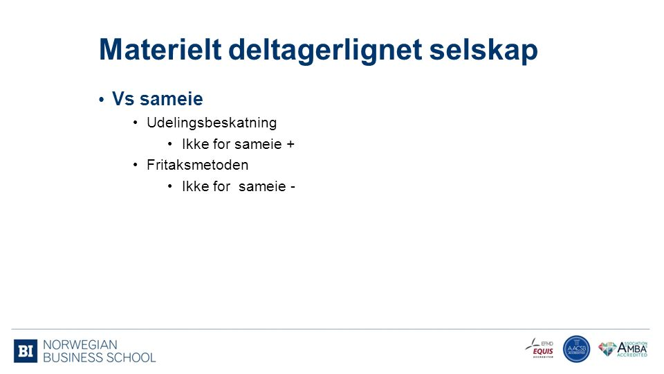 Materielt deltagerlignet selskap Vs sameie Udelingsbeskatning Ikke for sameie + Fritaksmetoden Ikke for sameie - 11
