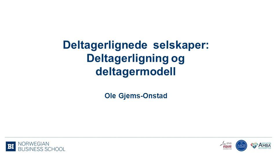 Deltagerlignede selskaper: Deltagerligning og deltagermodell Ole Gjems-Onstad 2