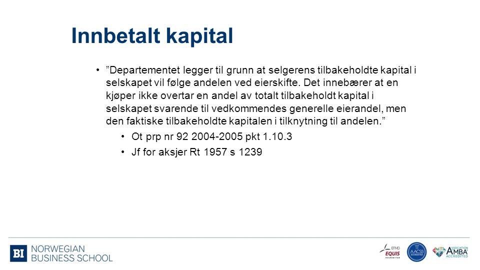 Innbetalt kapital Departementet legger til grunn at selgerens tilbakeholdte kapital i selskapet vil følge andelen ved eierskifte.