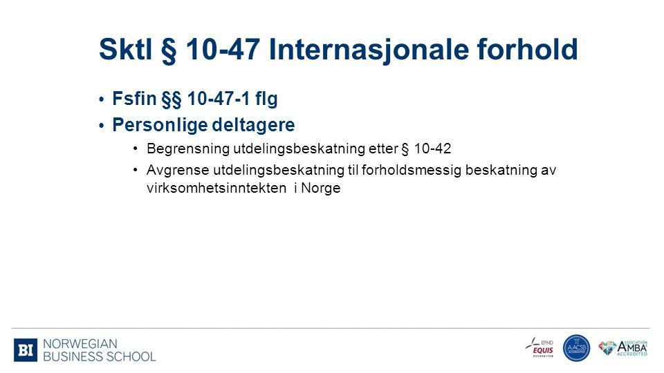 Sktl § 10-47 Internasjonale forhold 51 Fsfin §§ 10-47-1 flg Personlige deltagere Begrensning utdelingsbeskatning etter § 10-42 Avgrense utdelingsbeskatning til forholdsmessig beskatning av virksomhetsinntekten i Norge