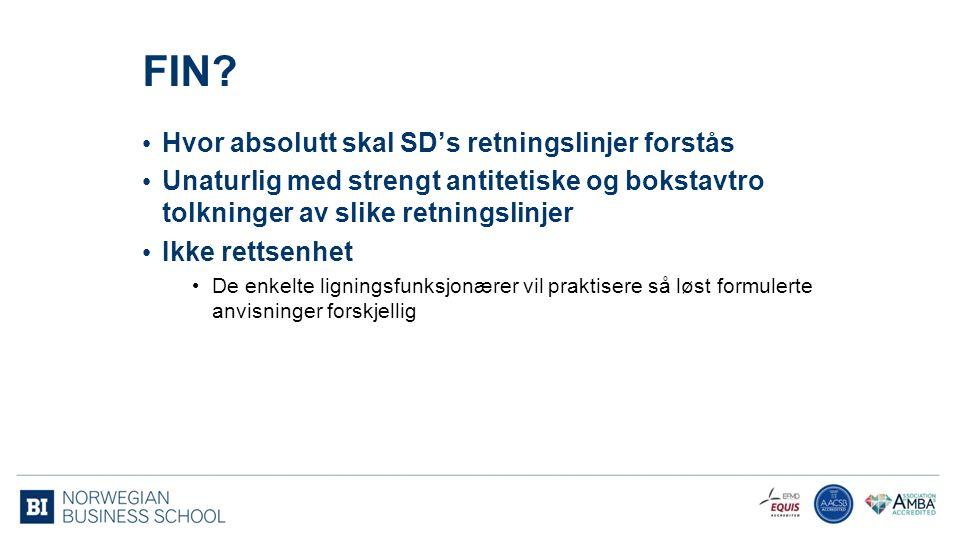 FIN? Hvor absolutt skal SD's retningslinjer forstås Unaturlig med strengt antitetiske og bokstavtro tolkninger av slike retningslinjer Ikke rettsenhet