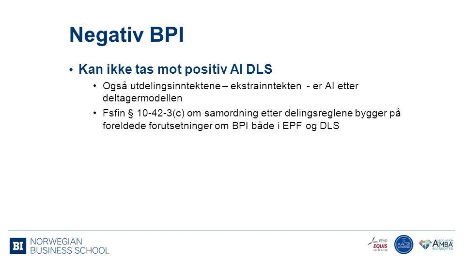Negativ BPI Kan ikke tas mot positiv AI DLS Også utdelingsinntektene – ekstrainntekten - er AI etter deltagermodellen Fsfin § 10-42-3(c) om samordning etter delingsreglene bygger på foreldede forutsetninger om BPI både i EPF og DLS 95