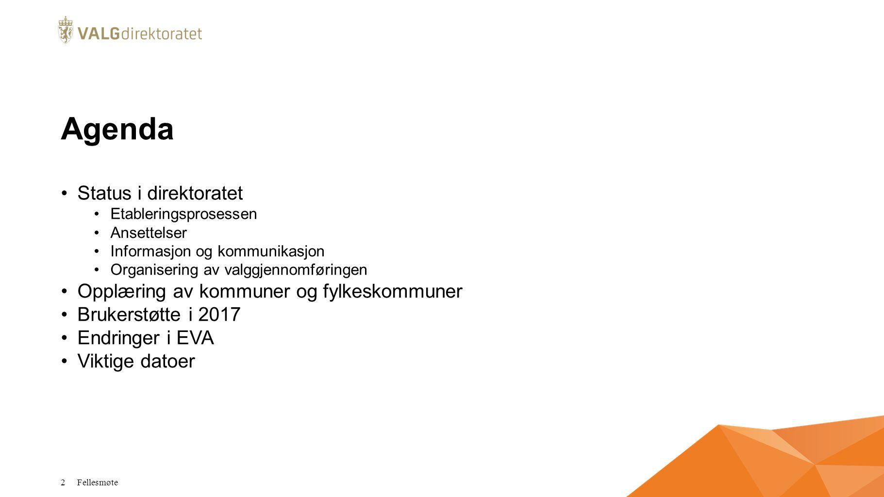 Agenda Status i direktoratet Etableringsprosessen Ansettelser Informasjon og kommunikasjon Organisering av valggjennomføringen Opplæring av kommuner og fylkeskommuner Brukerstøtte i 2017 Endringer i EVA Viktige datoer Fellesmøte 2