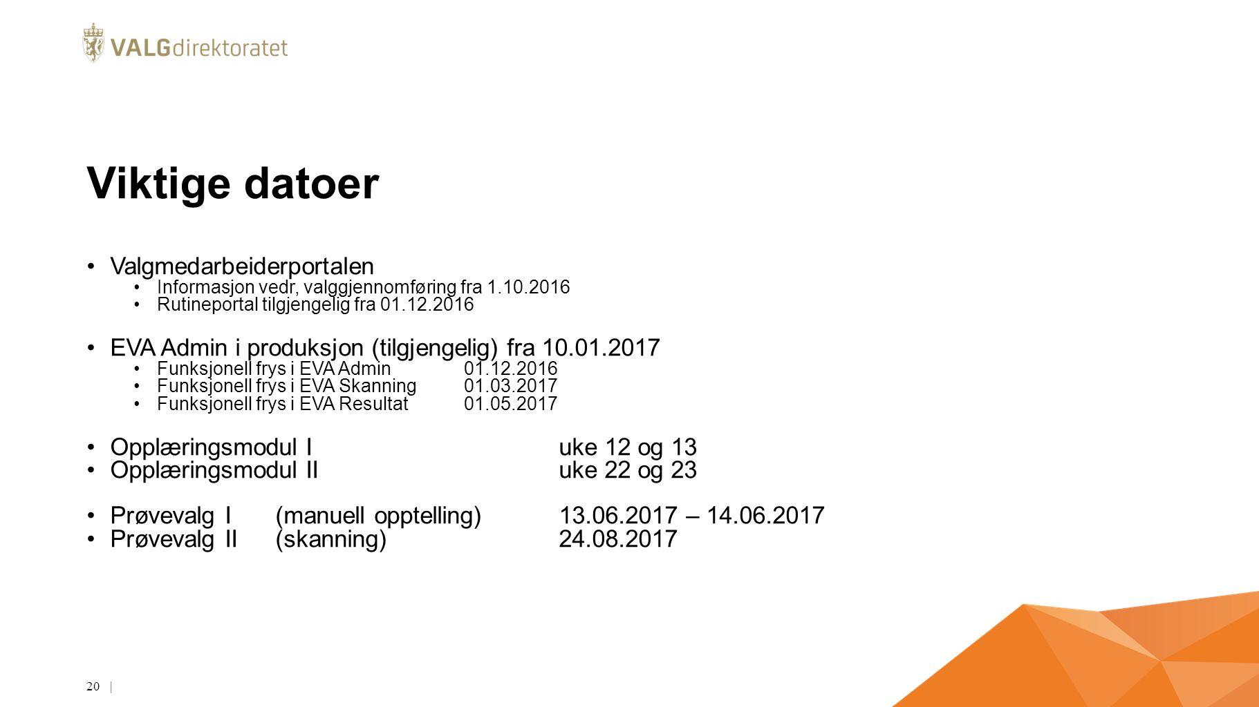Viktige datoer Valgmedarbeiderportalen Informasjon vedr, valggjennomføring fra 1.10.2016 Rutineportal tilgjengelig fra 01.12.2016 EVA Admin i produksj