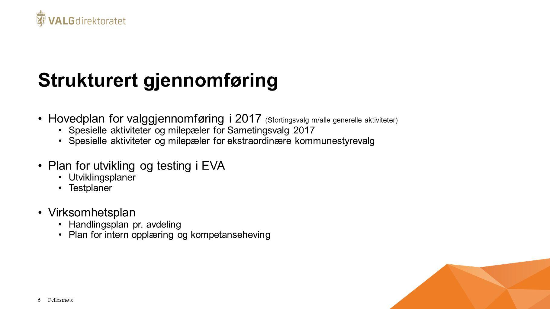 Strukturert gjennomføring Hovedplan for valggjennomføring i 2017 (Stortingsvalg m/alle generelle aktiviteter) Spesielle aktiviteter og milepæler for S