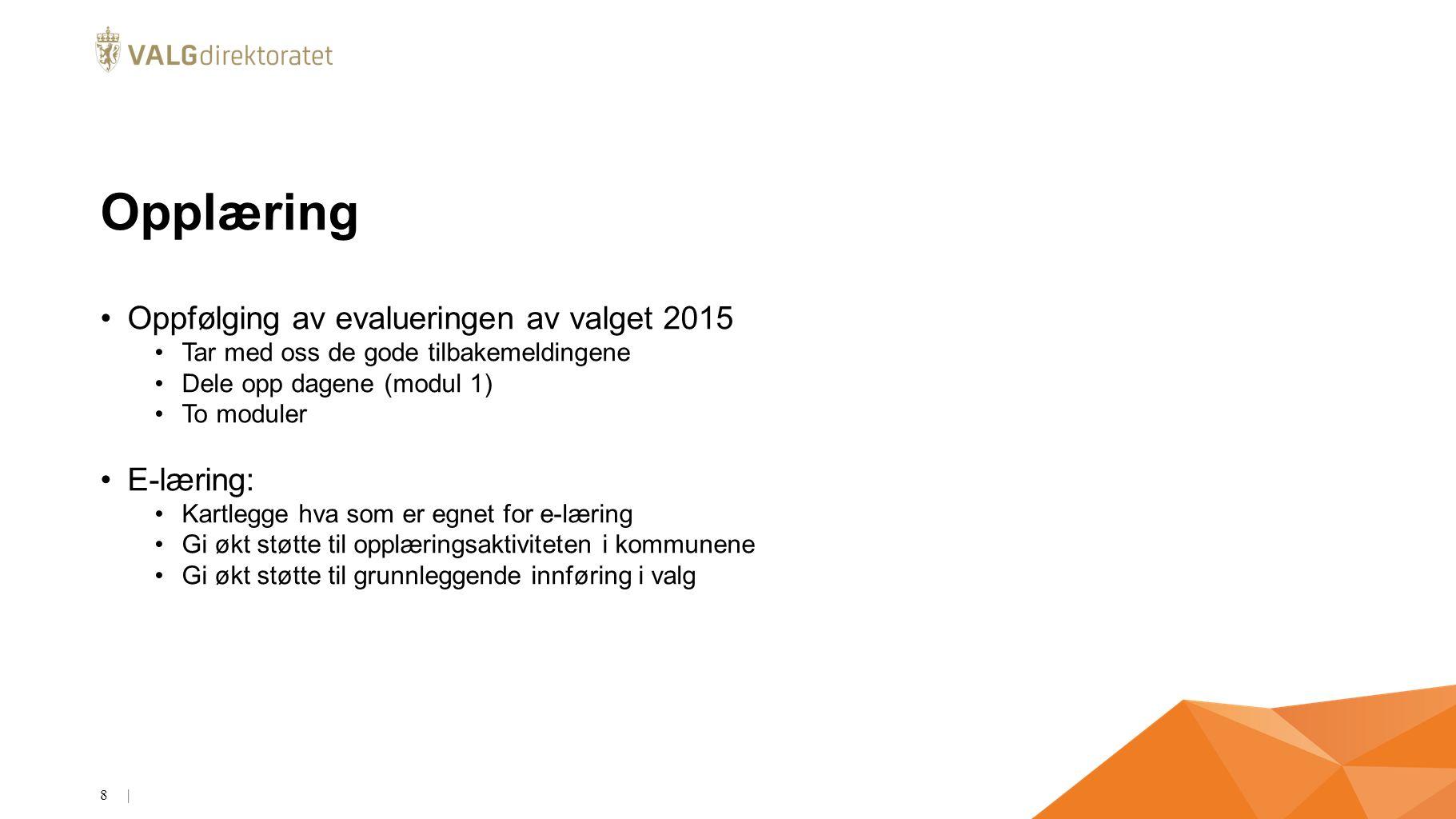 Opplæring Oppfølging av evalueringen av valget 2015 Tar med oss de gode tilbakemeldingene Dele opp dagene (modul 1) To moduler E-læring: Kartlegge hva