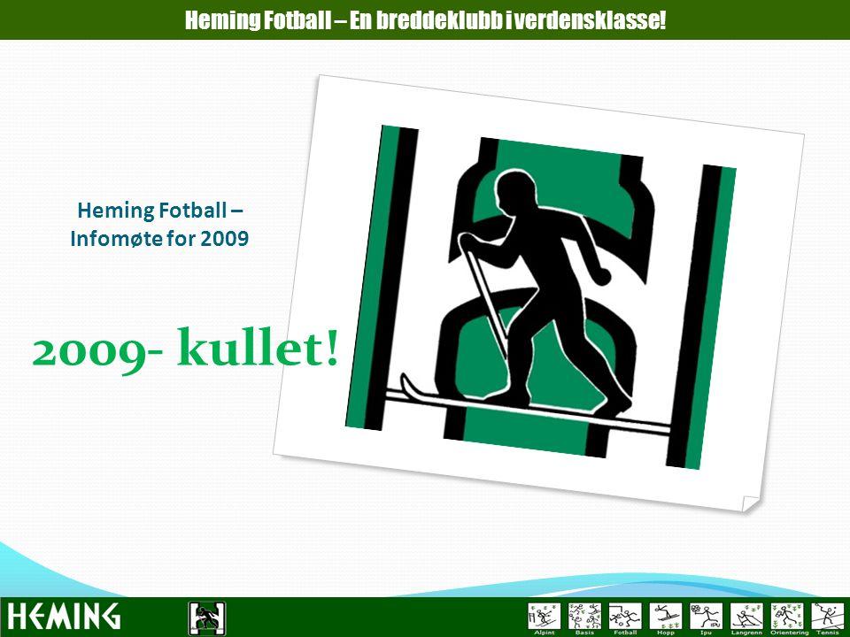 Heming Fotball – Infomøte for 2009 Heming Fotball – En breddeklubb i verdensklasse! 2009- kullet!