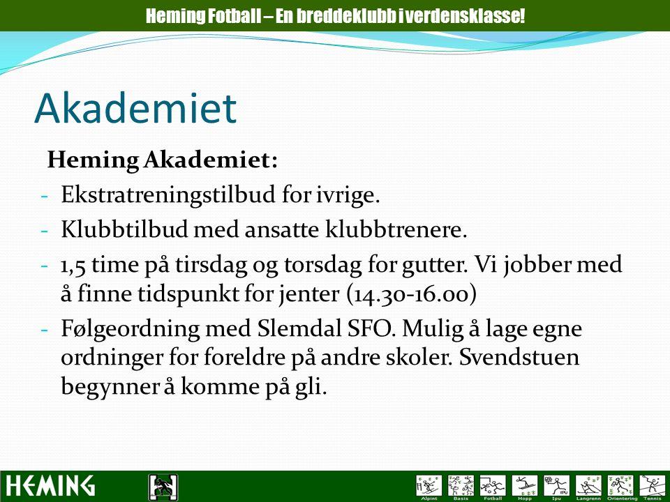 Akademiet Heming Akademiet: - Ekstratreningstilbud for ivrige. - Klubbtilbud med ansatte klubbtrenere. - 1,5 time på tirsdag og torsdag for gutter. Vi