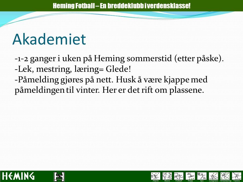 Akademiet Heming Fotball – En breddeklubb i verdensklasse! -1-2 ganger i uken på Heming sommerstid (etter påske). -Lek, mestring, læring= Glede! -Påme