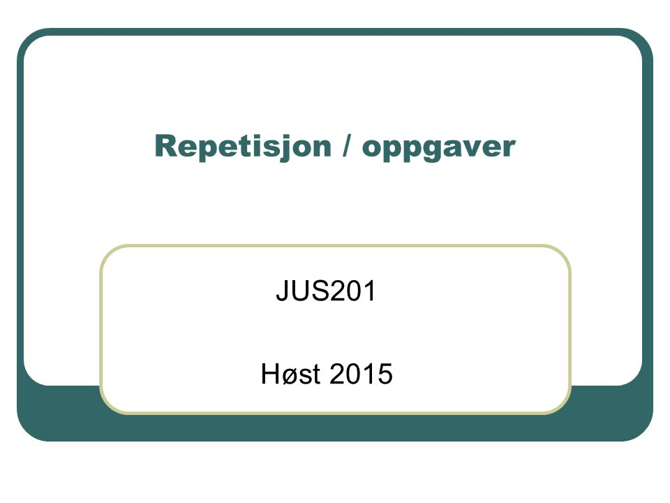 Steinar Taubøll - JUS201 UMB Dagens program Repetisjon / oppgaver Orientering om eksamen Tid til spørsmål